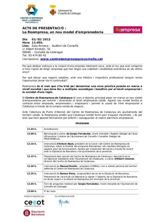 ACTE DE PRESENTACIÓ :La Reempresa, un nou model d'emprenedoriaDia    01/02/2013Hora 11:45h.Lloc: Sala Annexa – Auditori de...