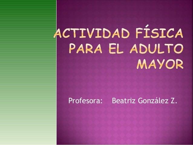 Profesora: Beatriz González Z.