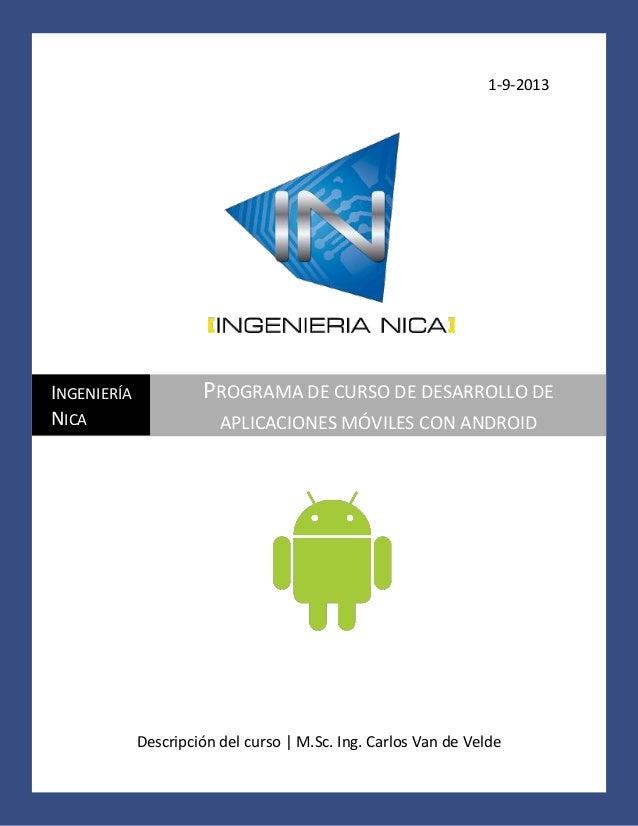 1-9-2013  INGENIERÍA NICA  PROGRAMA DE CURSO DE DESARROLLO DE APLICACIONES MÓVILES CON ANDROID  Descripción del curso | M....