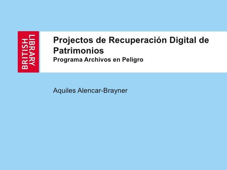 Projectos de Recuperación Digital de Patrimonios  Programa Archivos en Peligro Aquiles Alencar-Brayner
