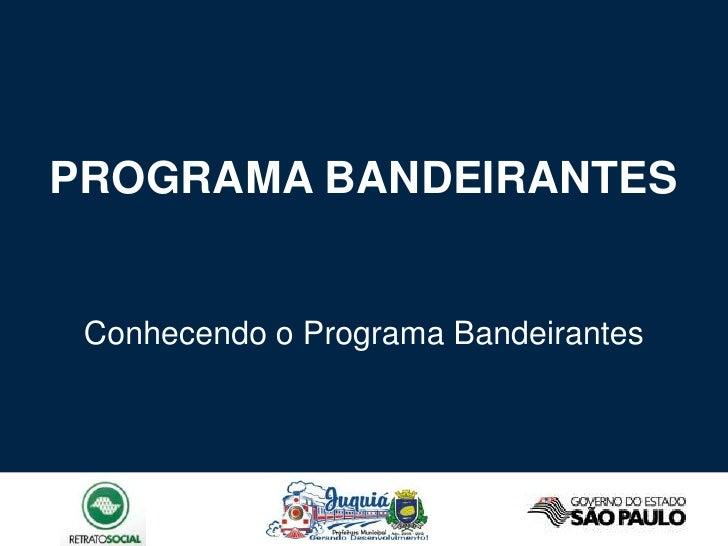 PROGRAMA BANDEIRANTES Conhecendo o Programa Bandeirantes