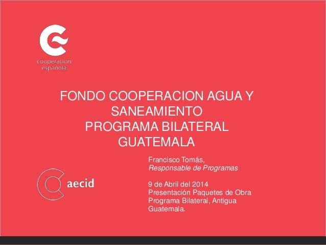 Programa bilateral fondo cooperación agua y saneamiento en Guatemala 090414