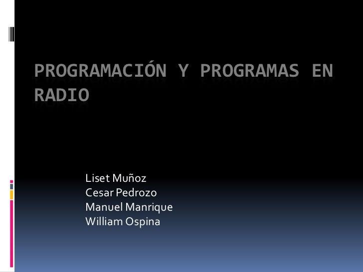 PROGRAMACIÓN Y PROGRAMAS ENRADIO    Liset Muñoz    Cesar Pedrozo    Manuel Manrique    William Ospina