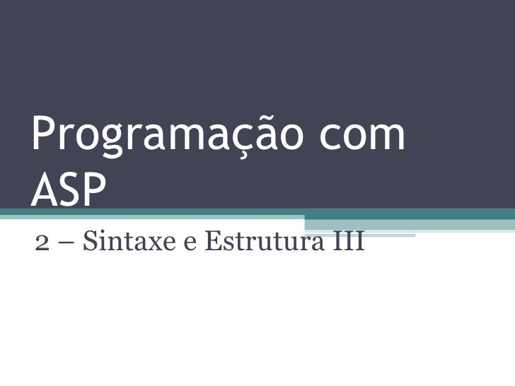 Programação com ASP 2 – Sintaxe e Estrutura III