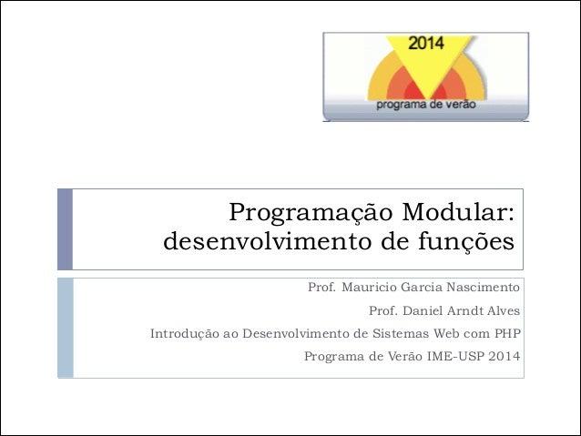 Programação Modular: desenvolvimento de funções Prof. Mauricio Garcia Nascimento Prof. Daniel Arndt Alves Introdução ao De...