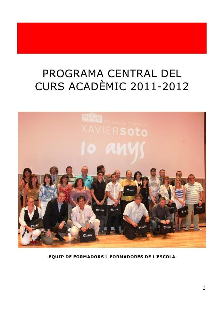 PROGRAMA CENTRAL DELCURS ACADÈMIC 2011-2012  EQUIP DE FORMADORS i FORMADORES DE L'ESCOLA                                  ...