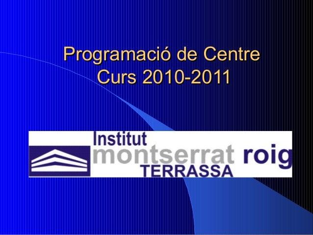 Programació de CentreProgramació de Centre Curs 2010-2011Curs 2010-2011