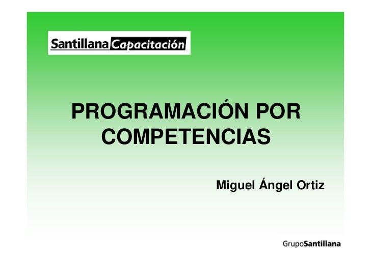 PROGRAMACIÓN POR   COMPETENCIAS            Miguel Ángel Ortiz