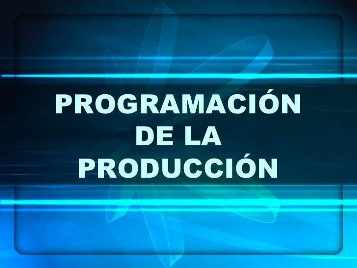 PROGRAMACIÓN DE LA PRODUCCIÓN<br />
