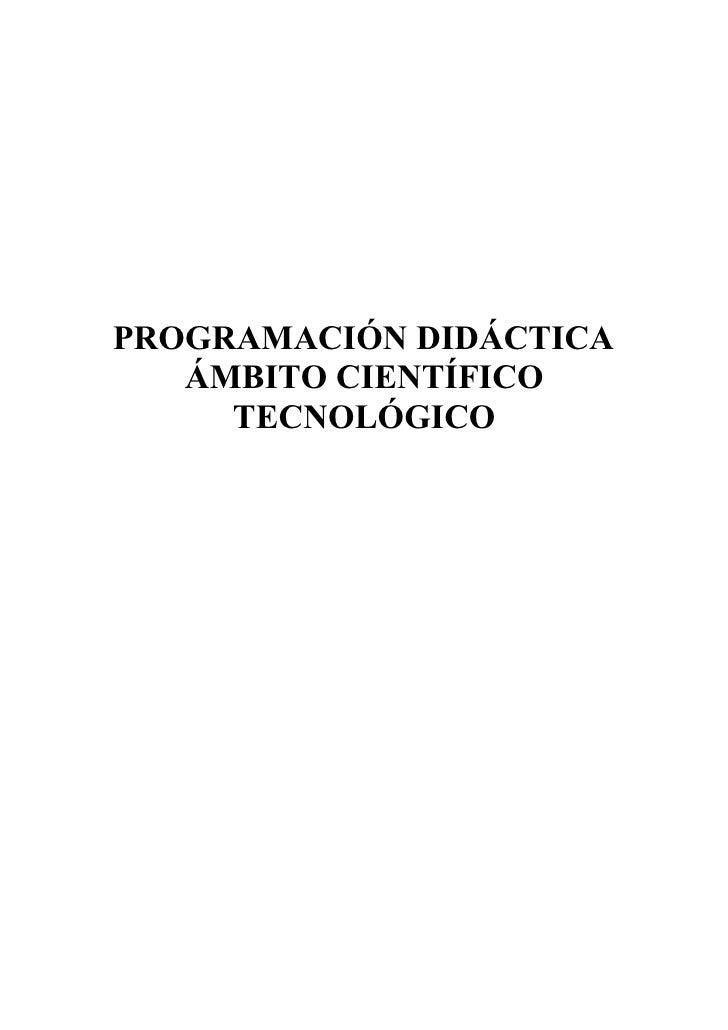 PROGRAMACIÓN DIDÁCTICA   ÁMBITO CIENTÍFICO     TECNOLÓGICO