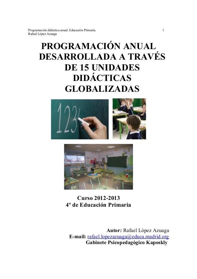 Programación didáctica anual. Educación Primaria. 1 Rafael López Azuaga PROGRAMACIÓN ANUAL DESARROLLADA A TRAVÉS DE 15 UNI...