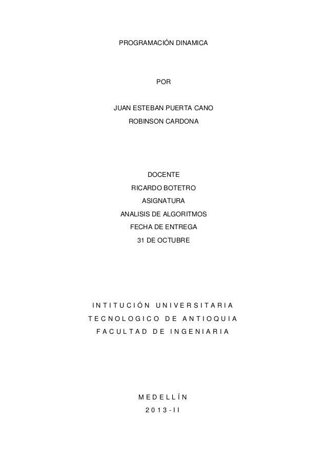 PROGRAMACIÓN DINAMICA  POR  JUAN ESTEBAN PUERTA CANO ROBINSON CARDONA  DOCENTE RICARDO BOTETRO ASIGNATURA ANALISIS DE ALGO...