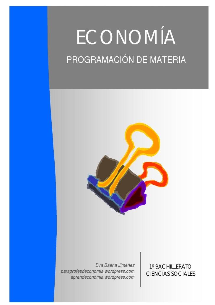 Programación de la materia de Economía - 1º Bachillerato de Ciencias Sociales                      ECONOMÍA               ...