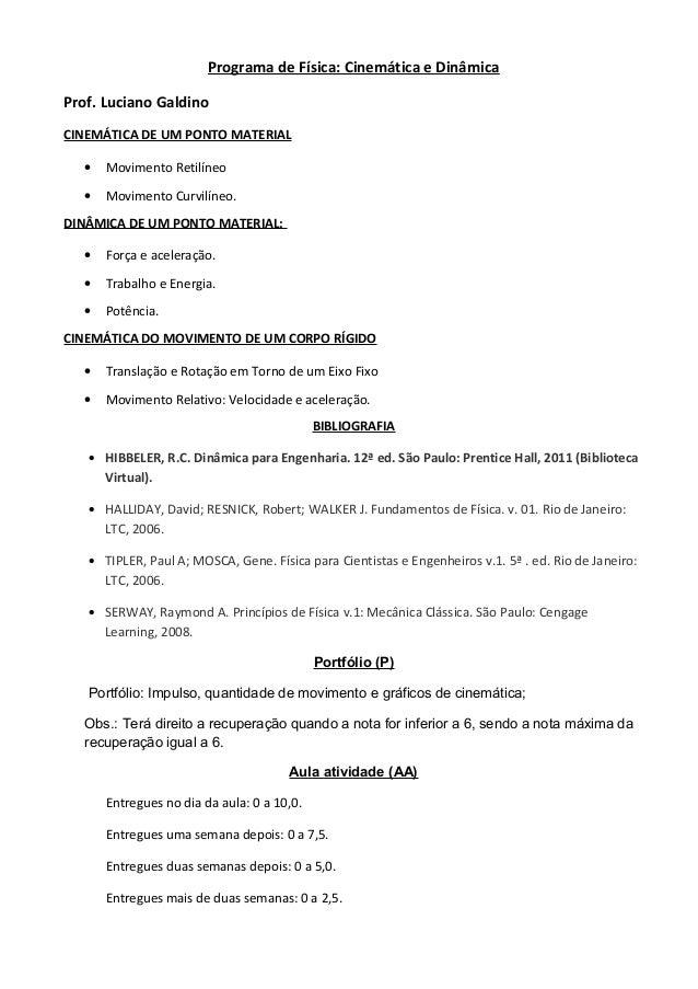 Programa de Física: Cinemática e Dinâmica Prof. Luciano Galdino CINEMÁTICA DE UM PONTO MATERIAL • Movimento Retilíneo • Mo...