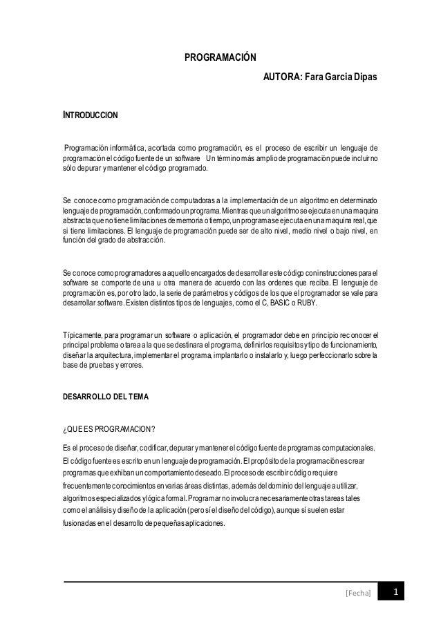 1[Fecha] PROGRAMACIÓN AUTORA: Fara Garcia Dipas INTRODUCCION Programación informática, acortada como programación, es el p...