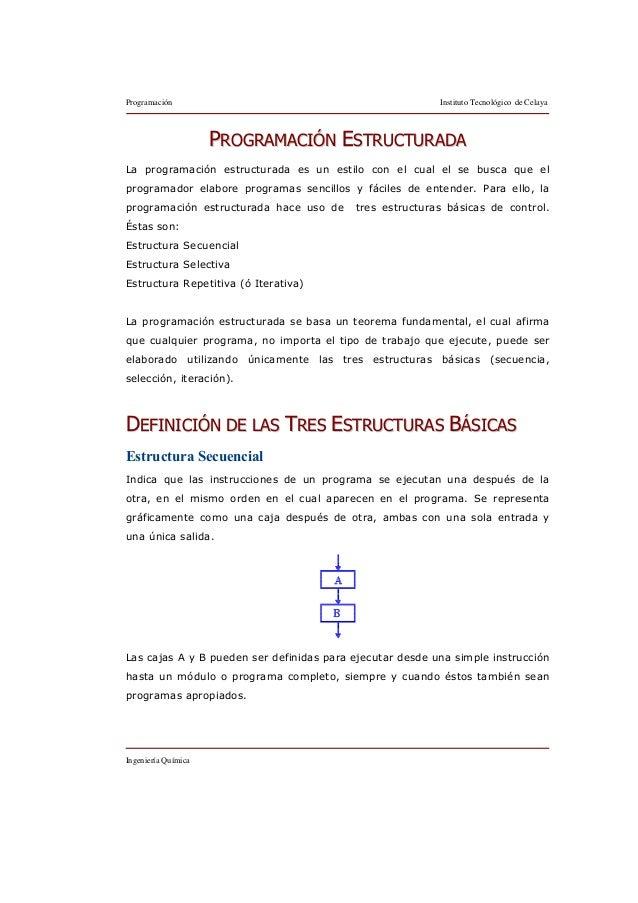 Programación Instituto Tecnológico de Celaya Ingeniería Química PPRROOGGRRAAMMAACCIIÓÓNN EESSTTRRUUCCTTUURRAADDAA La progr...