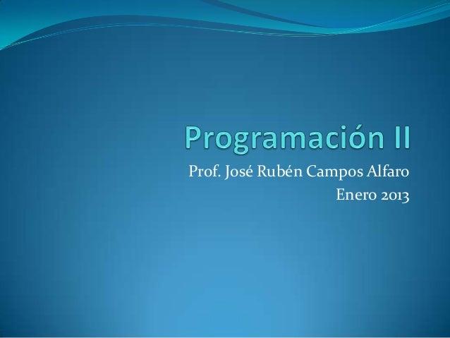 Prof. José Rubén Campos Alfaro                    Enero 2013