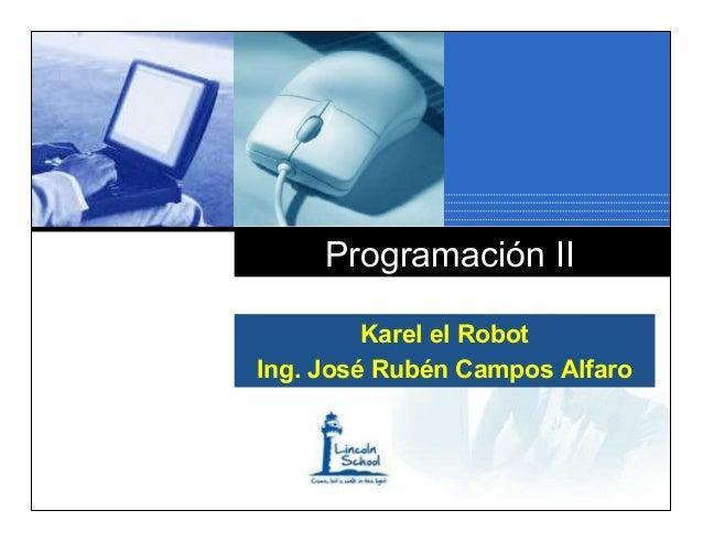 Programación II         Karel el RobotIng. José Rubén Campos Alfaro    Company    LOGO