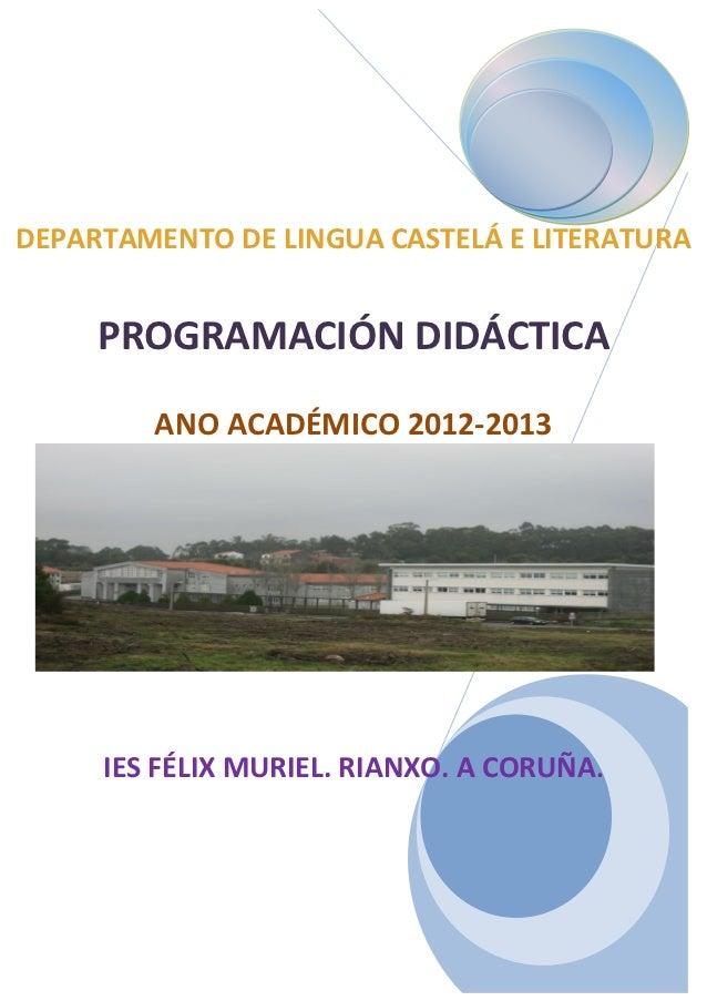 DEPARTAMENTO DE LINGUA CASTELÁ E LITERATURA     PROGRAMACIÓN DIDÁCTICA        ANO ACADÉMICO 2012-2013     IES FÉLIX MURIEL...