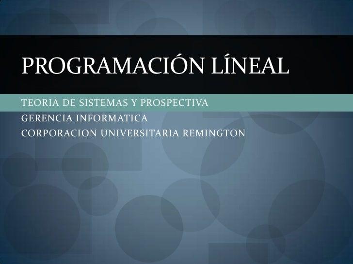 TEORIA DE SISTEMAS Y PROSPECTIVA<br />GERENCIA INFORMATICA<br />CORPORACION UNIVERSITARIA REMINGTON<br />PROGRAMACIÓN LÍNE...