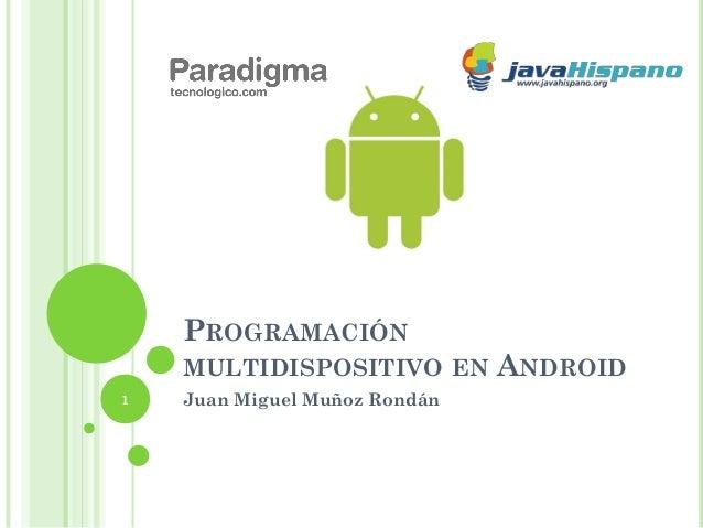 Programación multidispositivo en android   paradigma juan miguel muñoz rondán