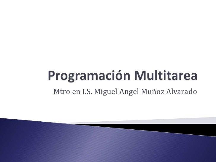Mtro en I.S. Miguel Angel Muñoz Alvarado