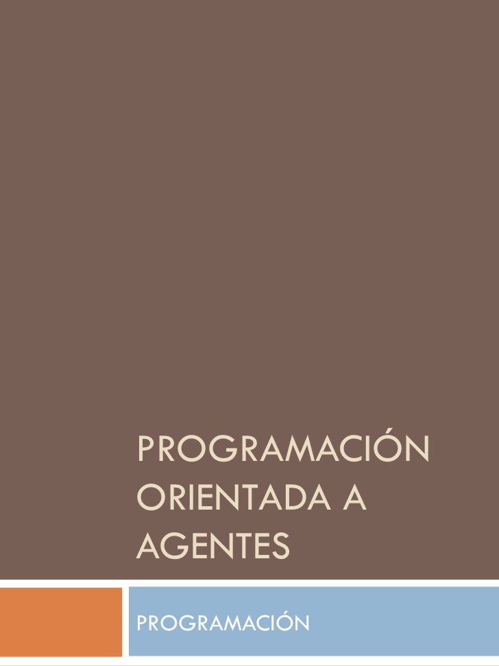 PROGRAMACIÓN ORIENTADA A AGENTES  PROGRAMACIÓN