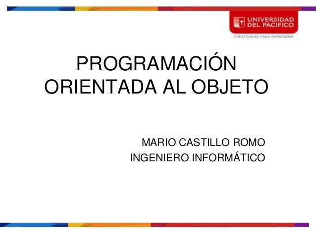 PROGRAMACIÓNORIENTADA AL OBJETO         MARIO CASTILLO ROMO       INGENIERO INFORMÁTICO