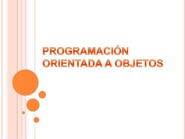 DEFINICIÓN  La programación orientada a objetos o POO (OOP según sus siglas en inglés) es un paradigma de programación qu...