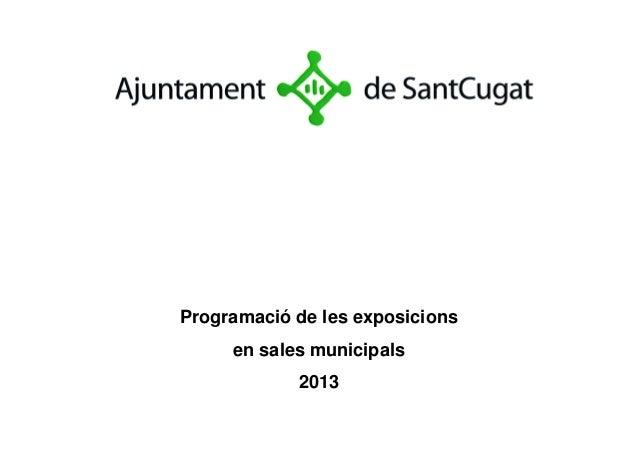 Programació de les exposicions     en sales municipals            2013