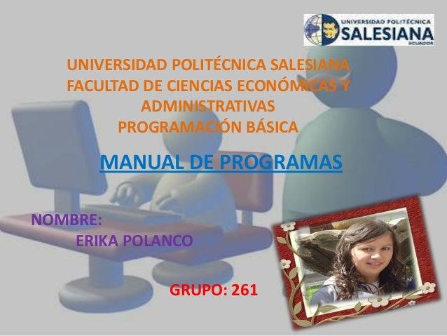 UNIVERSIDAD POLITÉCNICA SALESIANA FACULTAD DE CIENCIAS ECONÓMICAS Y ADMINISTRATIVAS PROGRAMACIÓN BÁSICA MANUAL DE PROGRAMA...