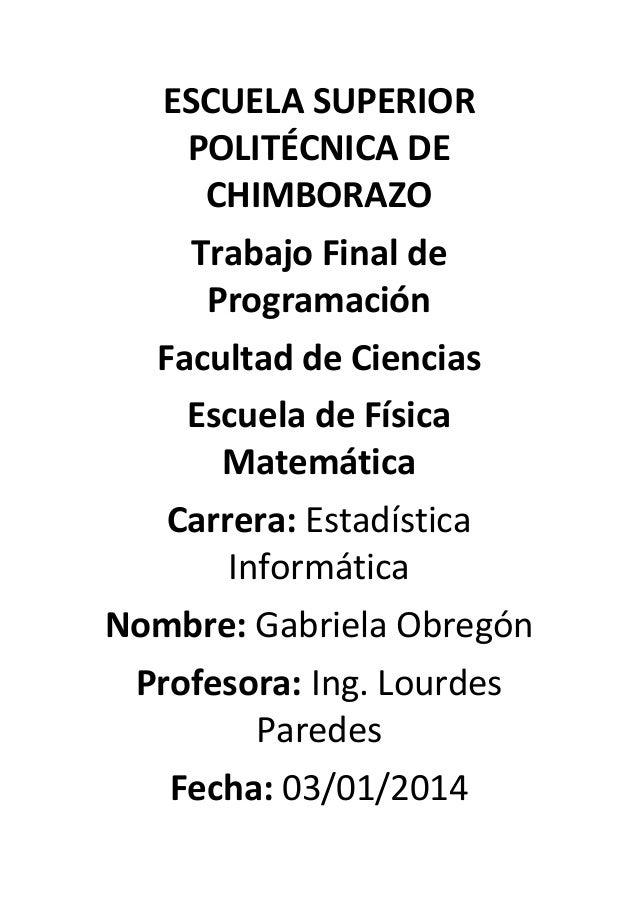 ESCUELA SUPERIOR POLITÉCNICA DE CHIMBORAZO Trabajo Final de Programación Facultad de Ciencias Escuela de Física Matemática...