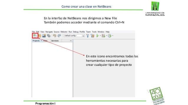 Programación I  Como crear una clase en NetBeans  En la interfaz de NetBeans nos dirigimos a New File  También podemos acc...