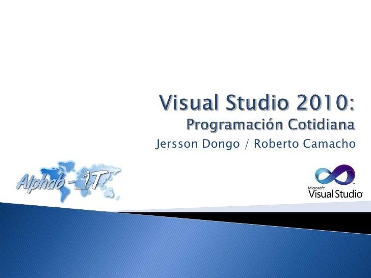 Visual Studio 2010: Programación Cotidiana<br />Jersson Dongo / Roberto Camacho<br />