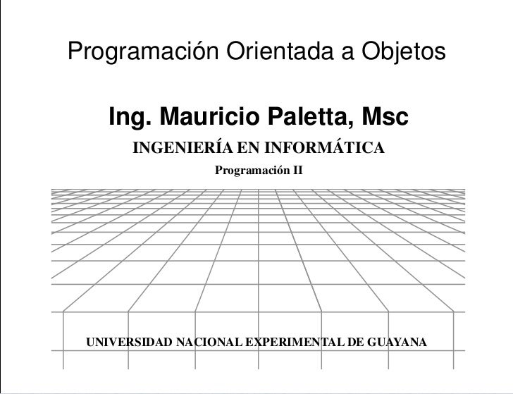 PresentaciónProgramación Orientada a Objetos   Ing. Mauricio Paletta, Msc       INGENIERÍA EN INFORMÁTICA                 ...