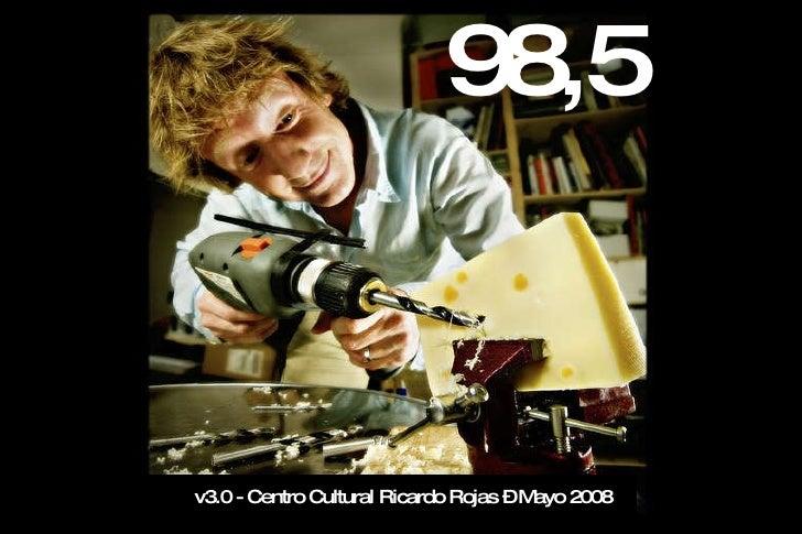 98,5 v3.0 - Centro Cultural Ricardo Rojas – Mayo 2008