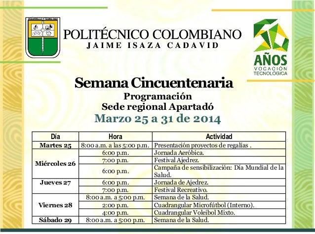 SemanaCincuentenaria Programación Sede regional Apartadó Marzo 25 a 31 de 2014 Día Hora Actividad Martes 25 8:00 a.m. a la...