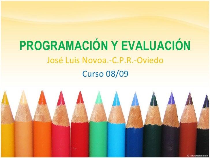 PROGRAMACIÓN Y EVALUACIÓN José Luis Novoa.-C.P.R.-Oviedo Curso 08/09