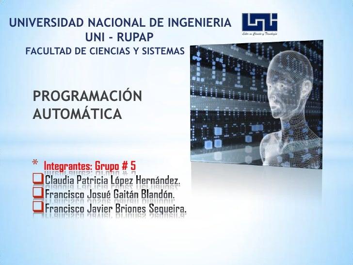 UNIVERSIDAD NACIONAL DE INGENIERIA<br />UNI - RUPAP<br />FACULTAD DE CIENCIAS Y SISTEMAS<br />PROGRAMACIÓN AUTOMÁTICA<br /...