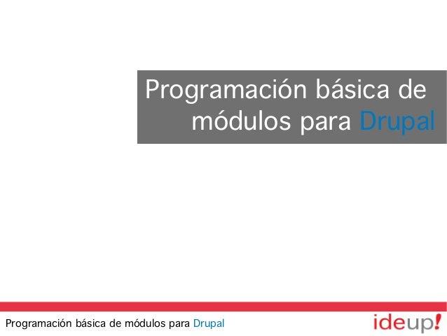 Programación básica de módulos para Drupal Programación básica de módulos para Drupal