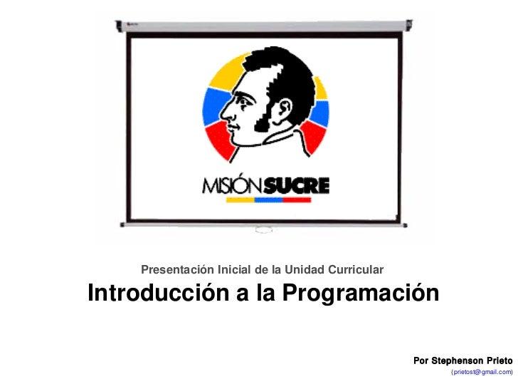 UnidadCurricular:IntroducciónalaProgramación                    PresentaciónInicialdelaUnidadCurricular        ...