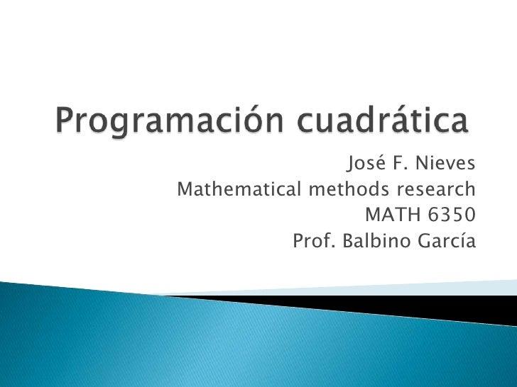 Programación cuadrática<br />José F. Nieves<br />Mathematical methods research<br />MATH 6350<br />Prof. Balbino García<br />