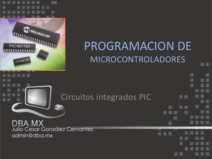 PROGRAMACION DE       MICROCONTROLADORESCircuitos integrados PIC