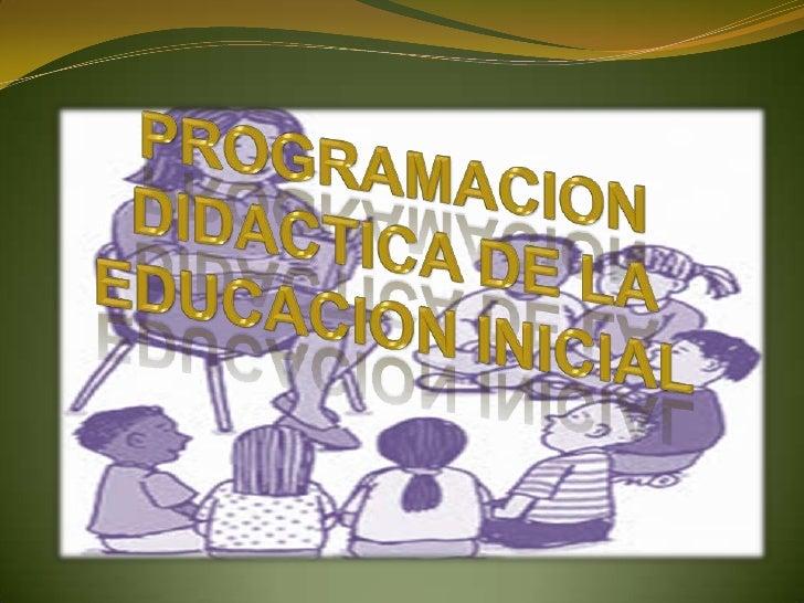 PROGRAMACION DIDACTICA DE LA EDUCACION INICIAL<br />