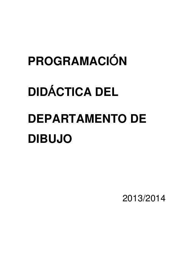 PROGRAMACIÓN DIDÁCTICA DEL DEPARTAMENTO DE DIBUJO  2013/2014