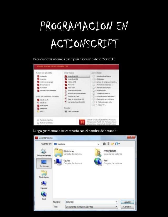 PROGRAMACION ENACTIONSCRIPTPara empezar abrimos flash y un escenario ActionScrip 3.0Luego guardamos este escenario con el ...