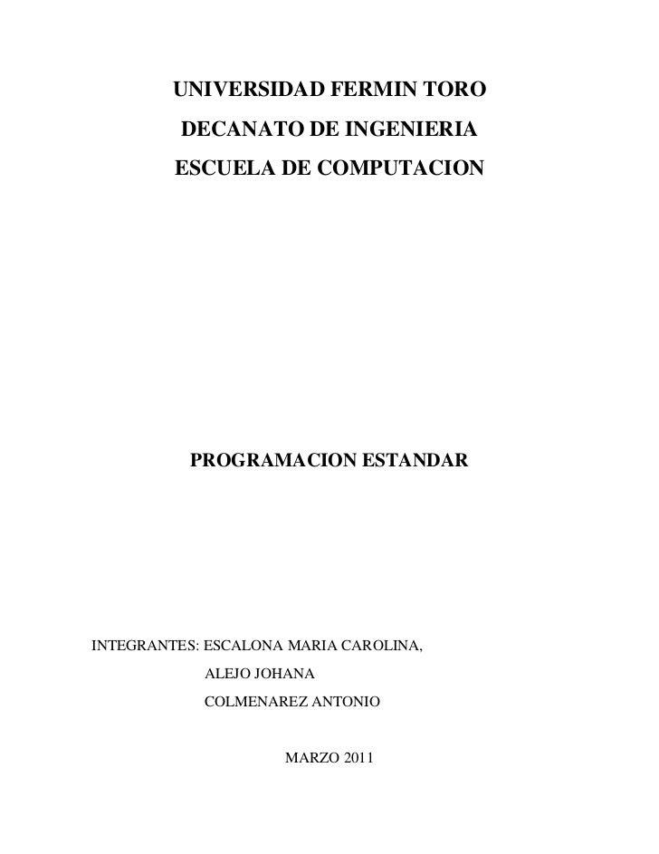 UNIVERSIDAD FERMIN TORO<br />DECANATO DE INGENIERIA<br />ESCUELA DE COMPUTACION<br />PROGRAMACION ESTANDAR<br />INTEGRANTE...