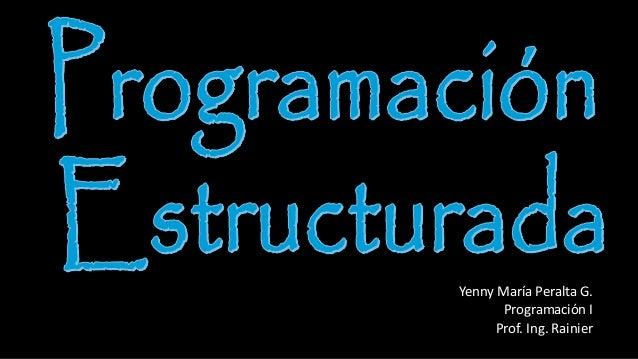 Yenny María Peralta G. Programación I Prof. Ing. Rainier