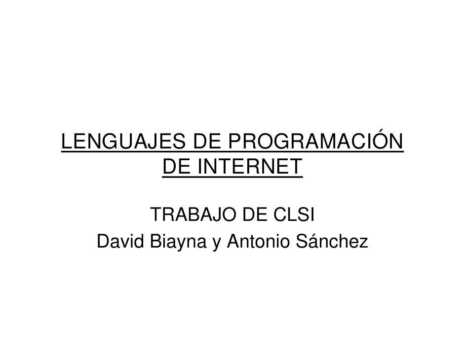 LENGUAJES DE PROGRAMACIÓN        DE INTERNET          TRABAJO DE CLSI   David Biayna y Antonio Sánchez