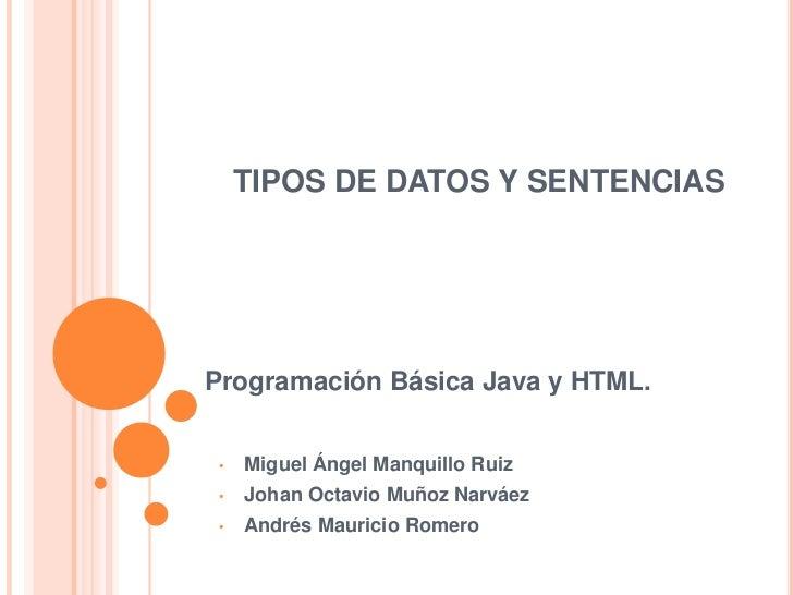 PROGRAMACION                           JAVA     TIPOS DE DATOS Y SENTENCIASProgramación Básica Java y HTML. •   Miguel Áng...